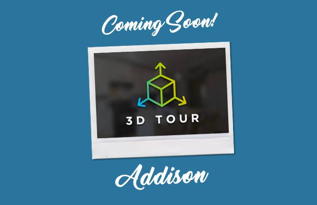 Addison 3D Tour Coming Soon