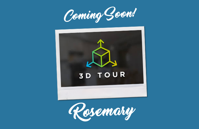 Rosemary 3D Tour Coming Soon