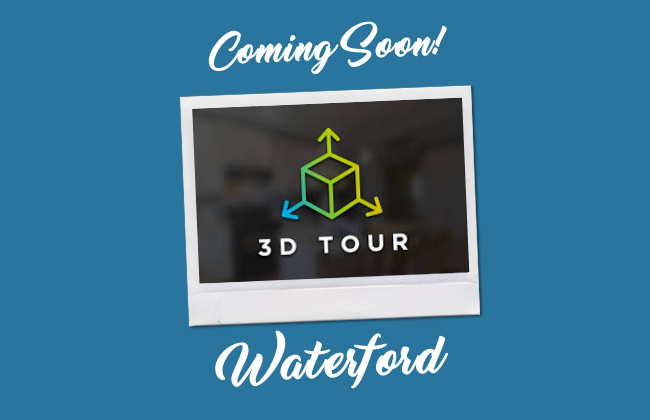 Waterford 3D Tour Coming Soon